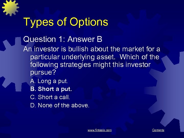 Types of Options Question 1: Answer B An investor is bullish about the market