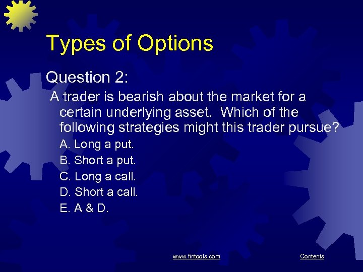Types of Options Question 2: A trader is bearish about the market for a