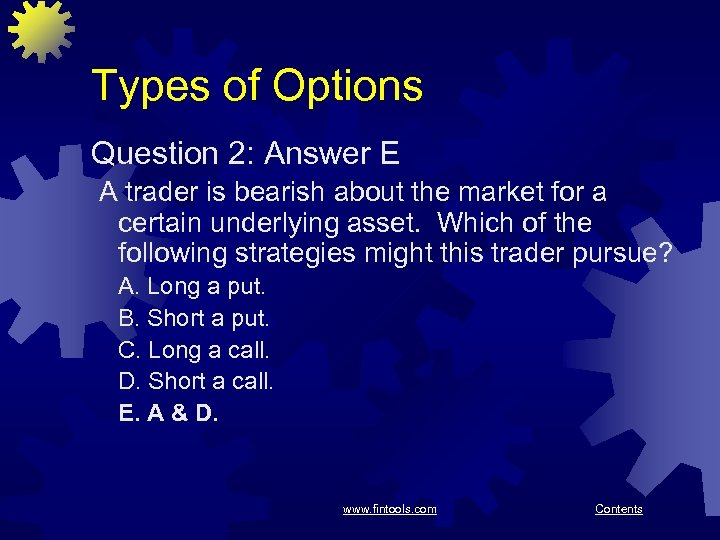 Types of Options Question 2: Answer E A trader is bearish about the market
