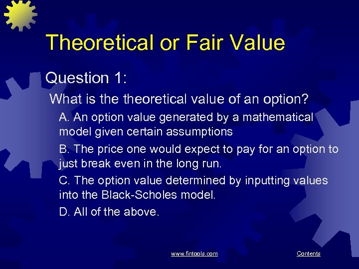 Theoretical or Fair Value Question 1: What is theoretical value of an option? A.