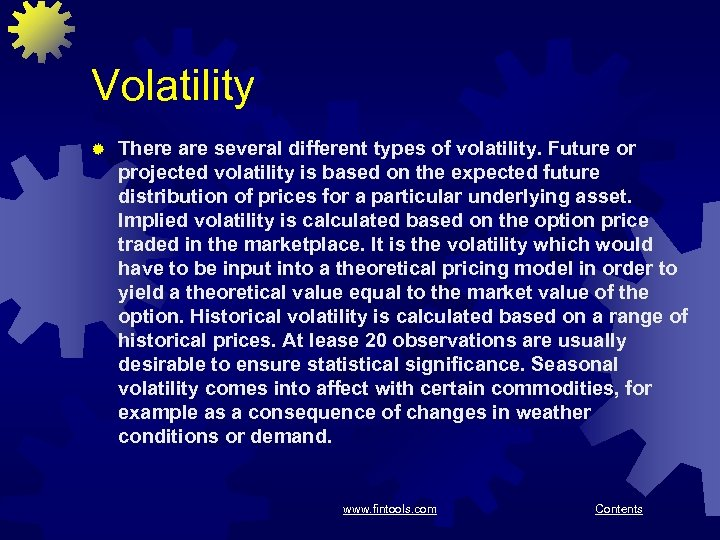 Volatility ® There are several different types of volatility. Future or projected volatility is