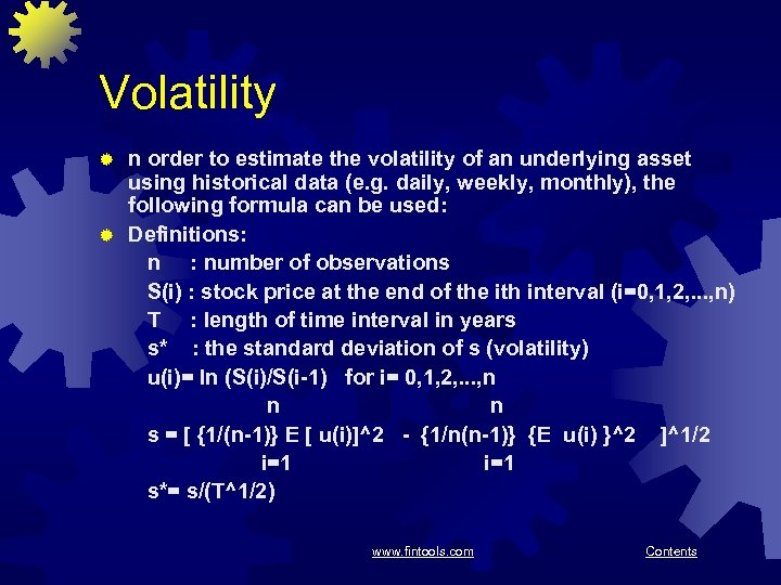 Volatility n order to estimate the volatility of an underlying asset using historical data