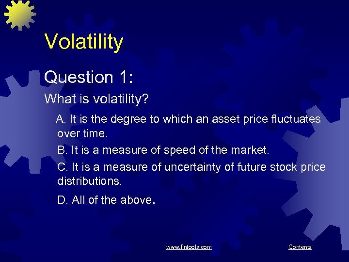 Volatility Question 1: What is volatility? A. It is the degree to which an