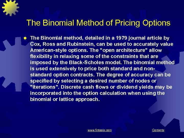 The Binomial Method of Pricing Options ® The Binomial method, detailed in a 1979