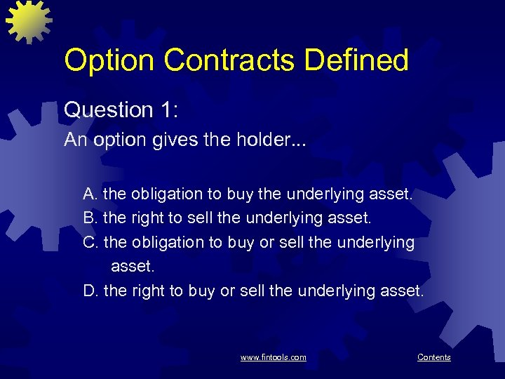 Option Contracts Defined Question 1: An option gives the holder. . . A. the