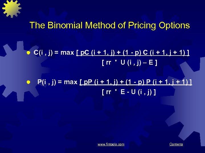 The Binomial Method of Pricing Options ® ® C(i , j) = max [