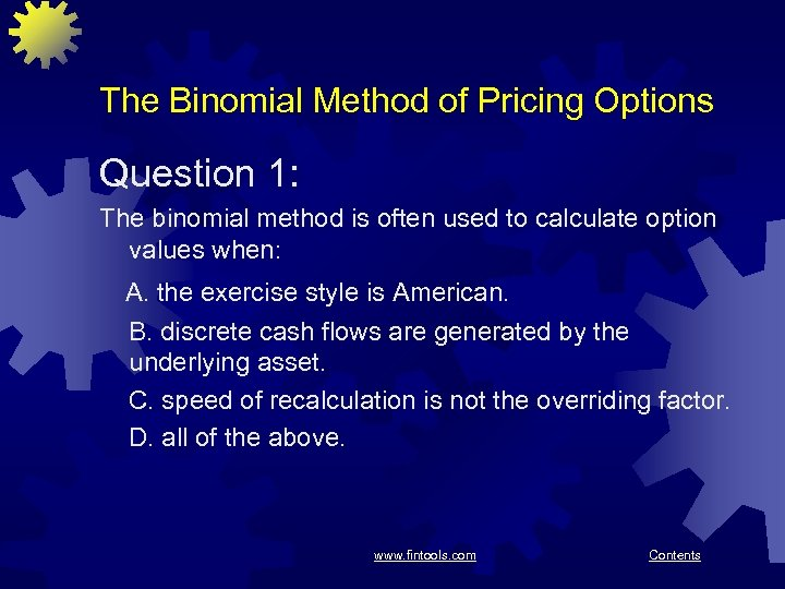 The Binomial Method of Pricing Options Question 1: The binomial method is often used