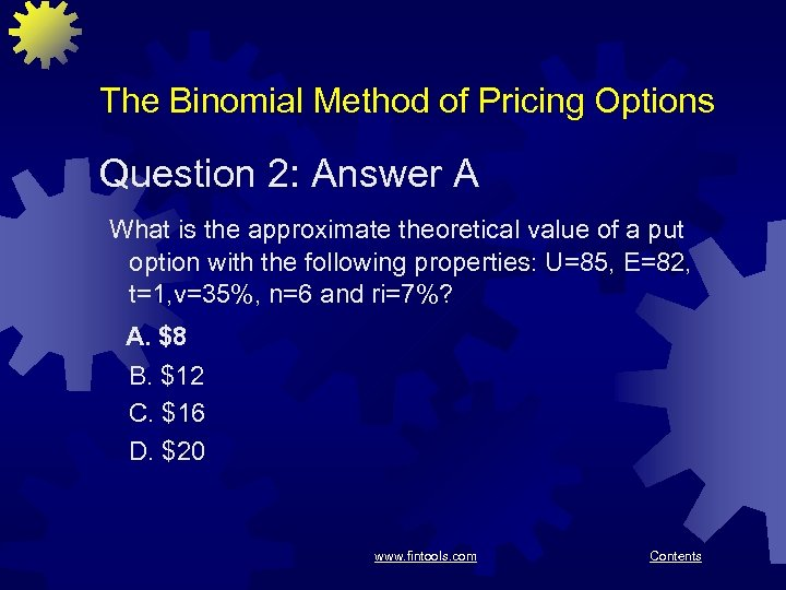 The Binomial Method of Pricing Options Question 2: Answer A What is the approximate