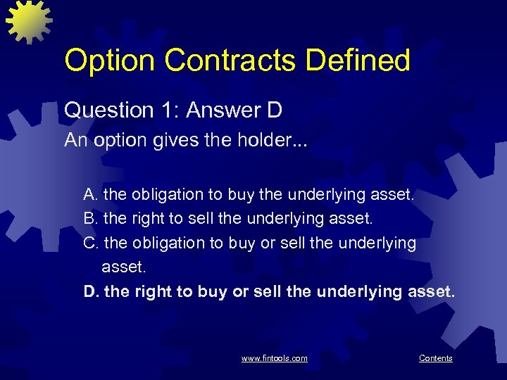 Option Contracts Defined Question 1: Answer D An option gives the holder. . .