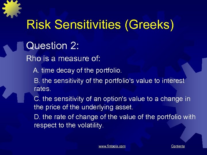 Risk Sensitivities (Greeks) Question 2: Rho is a measure of: A. time decay of