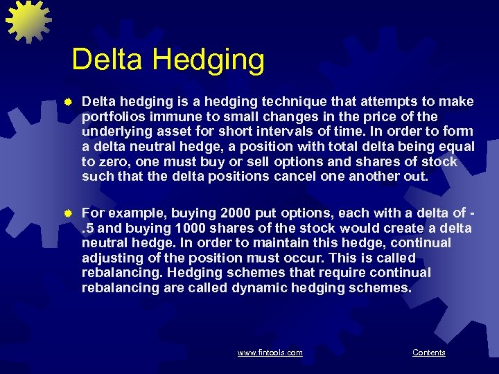Delta Hedging ® Delta hedging is a hedging technique that attempts to make portfolios