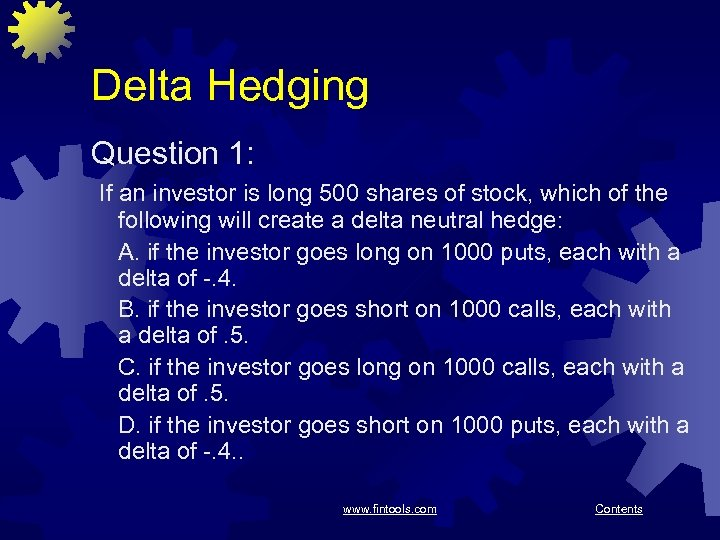 Delta Hedging Question 1: If an investor is long 500 shares of stock, which