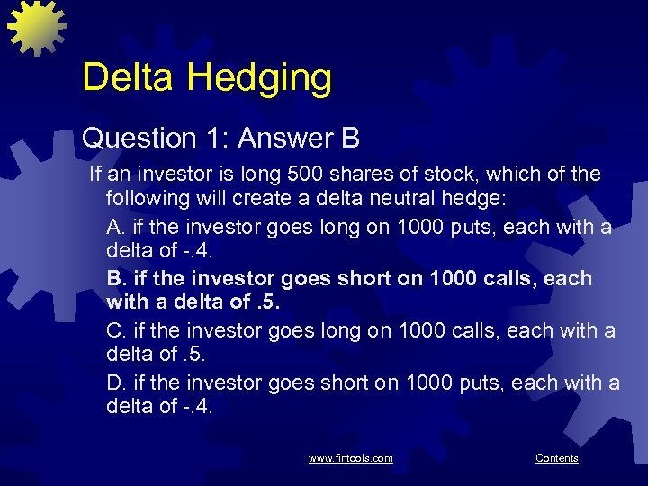 Delta Hedging Question 1: Answer B If an investor is long 500 shares of
