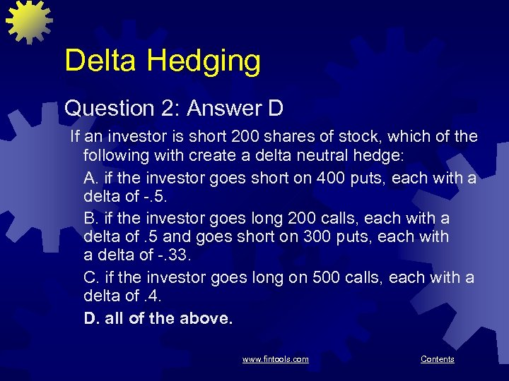 Delta Hedging Question 2: Answer D If an investor is short 200 shares of