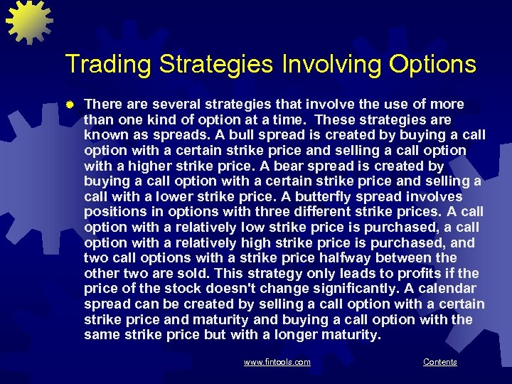 Trading Strategies Involving Options ® There are several strategies that involve the use of