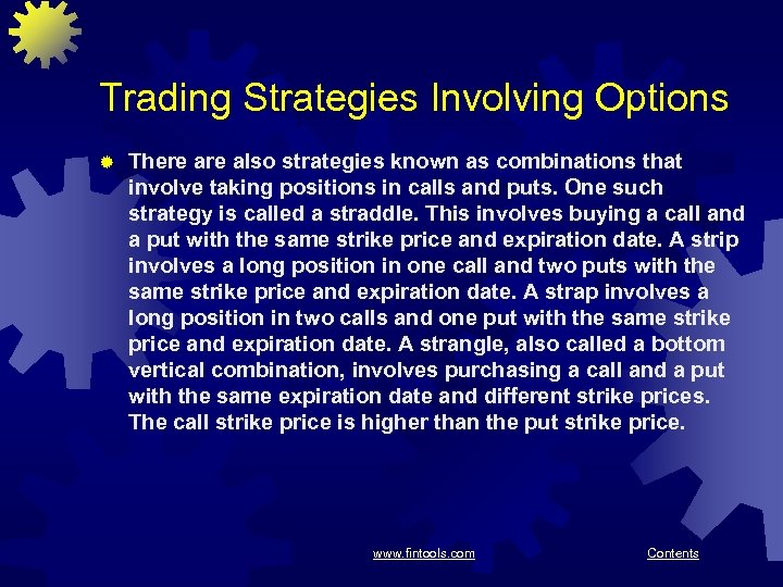 Trading Strategies Involving Options ® There also strategies known as combinations that involve taking