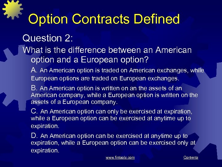 Option Contracts Defined Question 2: What is the difference between an American option and