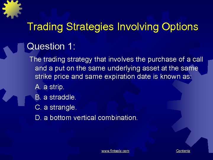 Trading Strategies Involving Options Question 1: The trading strategy that involves the purchase of