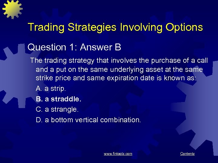 Trading Strategies Involving Options Question 1: Answer B The trading strategy that involves the