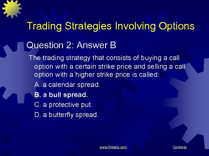Trading Strategies Involving Options Question 2: Answer B The trading strategy that consists of