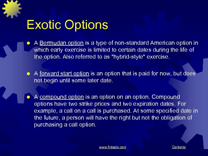 Exotic Options ® A Bermudan option is a type of non-standard American option in