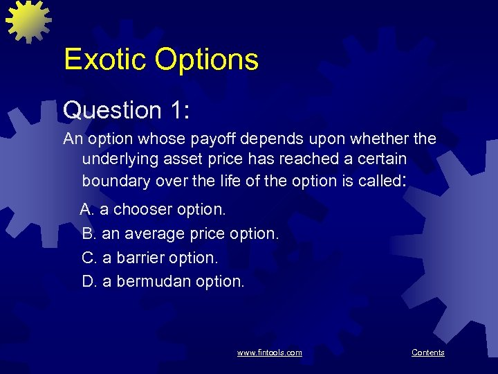 Exotic Options Question 1: An option whose payoff depends upon whether the underlying asset
