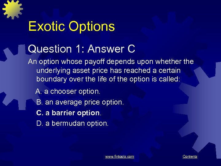 Exotic Options Question 1: Answer C An option whose payoff depends upon whether the