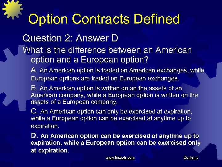 Option Contracts Defined Question 2: Answer D What is the difference between an American