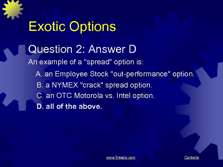 Exotic Options Question 2: Answer D An example of a