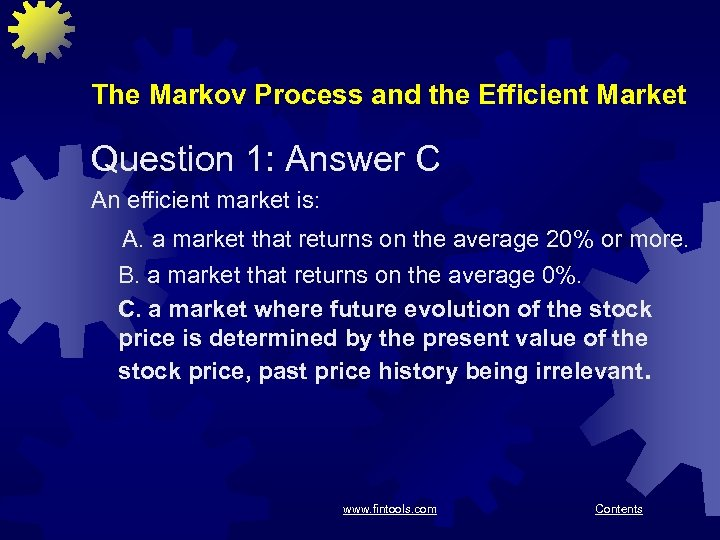 The Markov Process and the Efficient Market Question 1: Answer C An efficient market