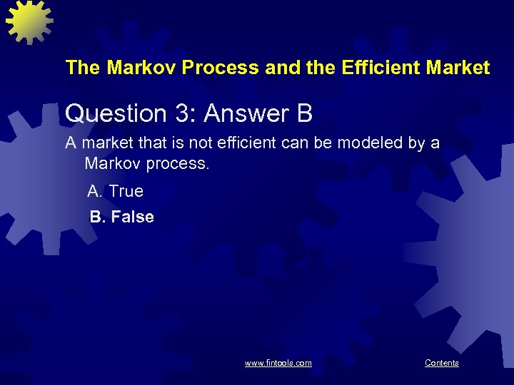 The Markov Process and the Efficient Market Question 3: Answer B A market that