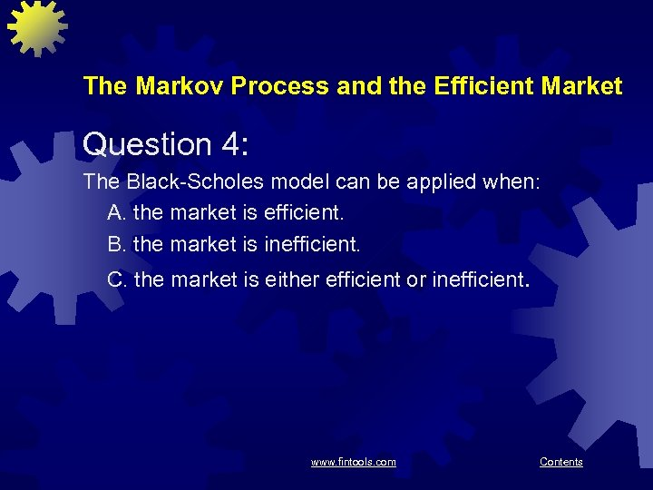 The Markov Process and the Efficient Market Question 4: The Black-Scholes model can be