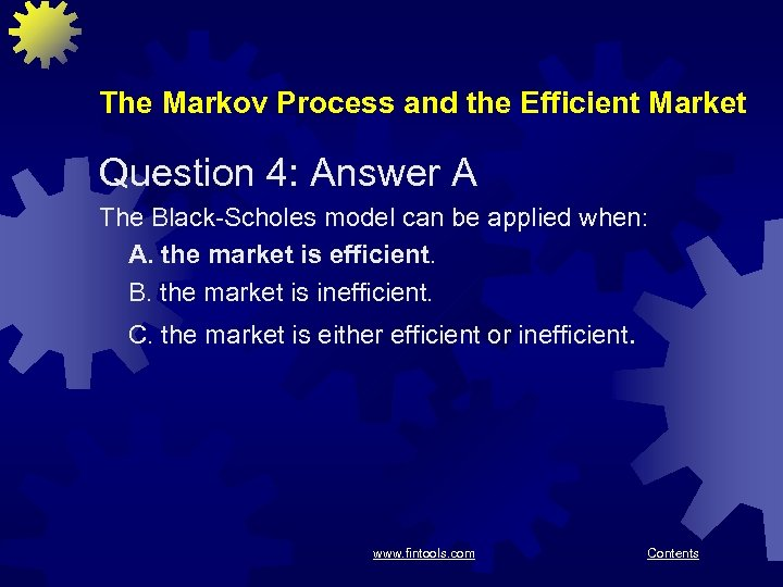 The Markov Process and the Efficient Market Question 4: Answer A The Black-Scholes model
