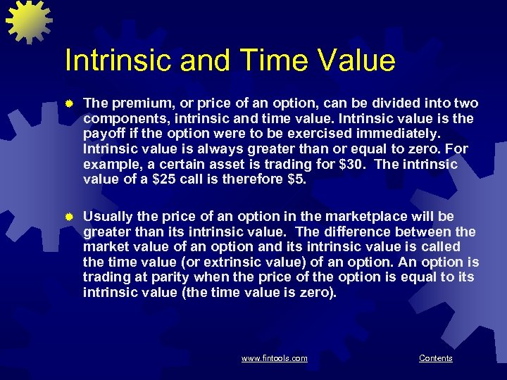 Intrinsic and Time Value ® The premium, or price of an option, can be