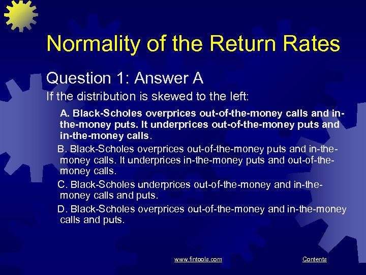 Normality of the Return Rates Question 1: Answer A If the distribution is skewed