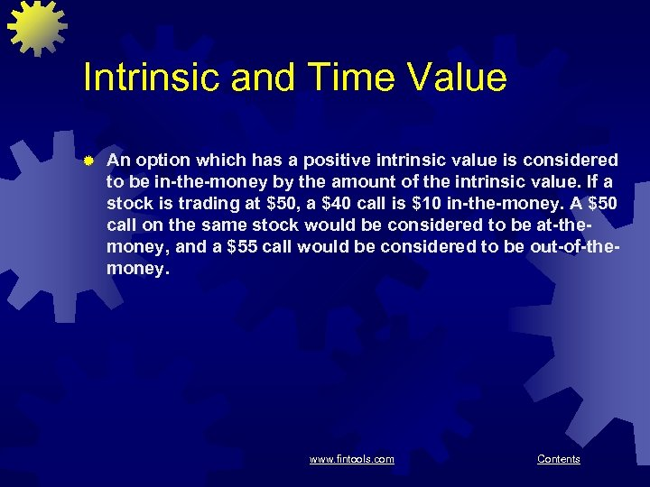 Intrinsic and Time Value ® An option which has a positive intrinsic value is