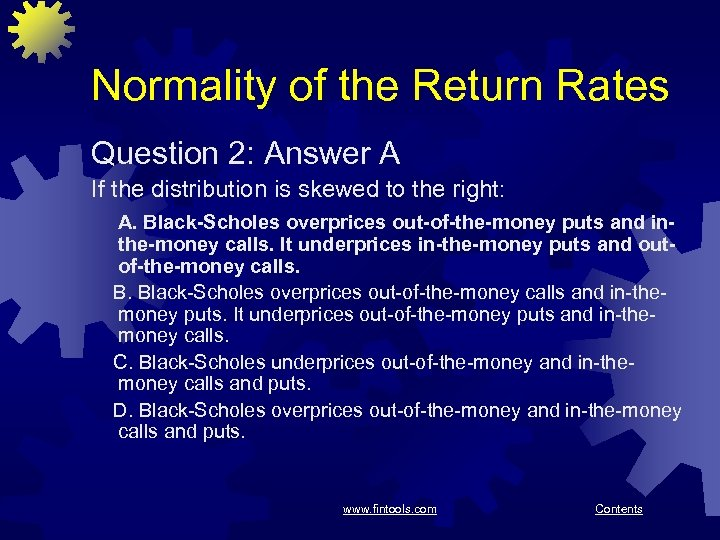 Normality of the Return Rates Question 2: Answer A If the distribution is skewed