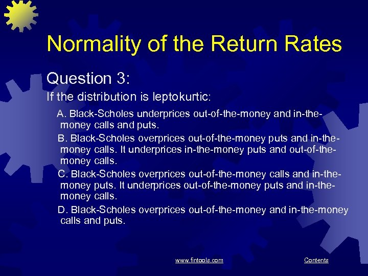 Normality of the Return Rates Question 3: If the distribution is leptokurtic: A. Black-Scholes