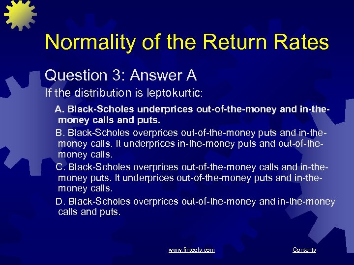 Normality of the Return Rates Question 3: Answer A If the distribution is leptokurtic: