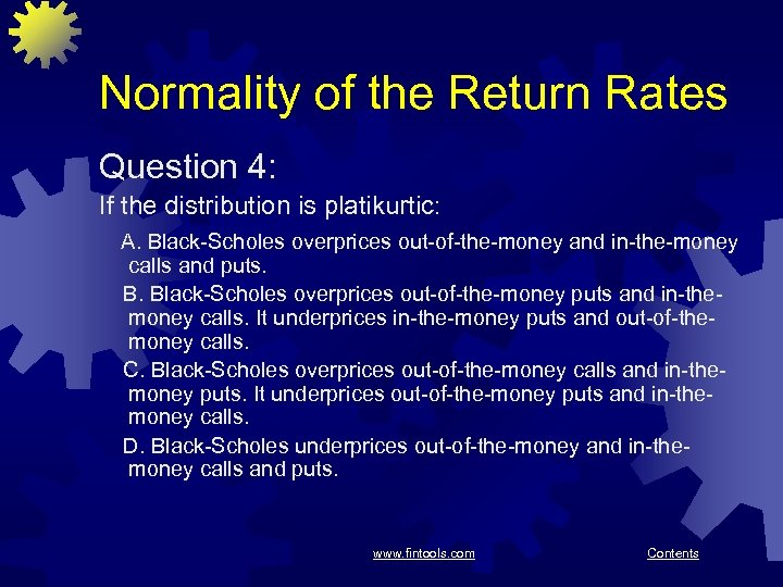 Normality of the Return Rates Question 4: If the distribution is platikurtic: A. Black-Scholes