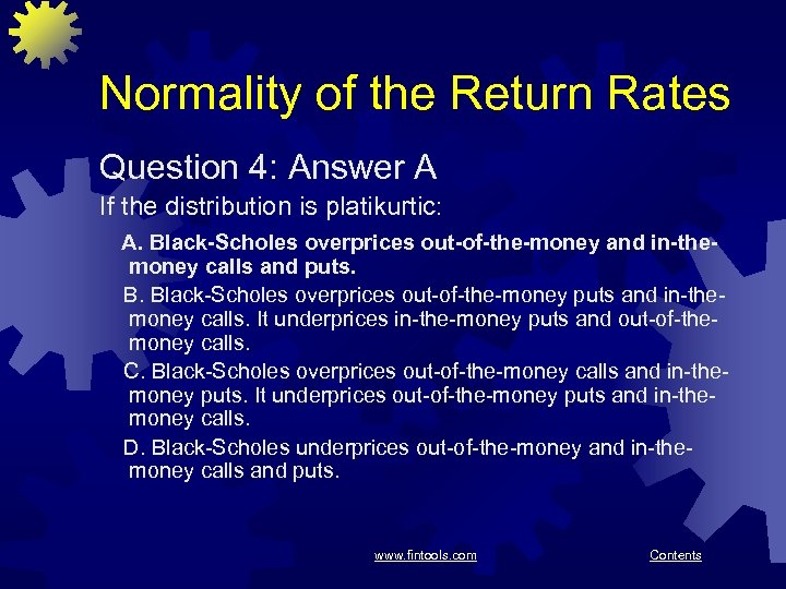 Normality of the Return Rates Question 4: Answer A If the distribution is platikurtic: