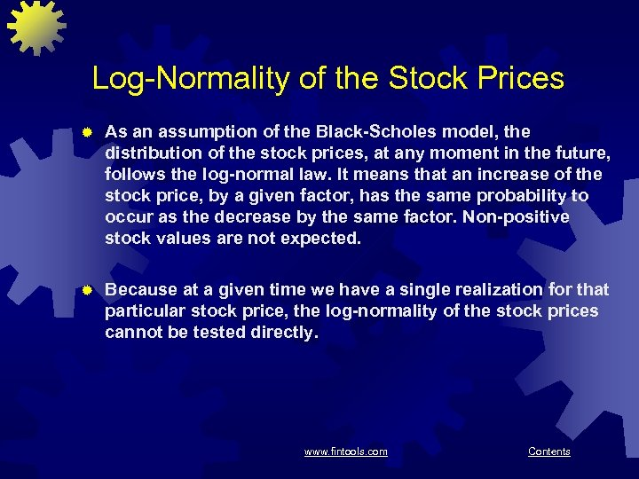 Log-Normality of the Stock Prices ® As an assumption of the Black-Scholes model, the