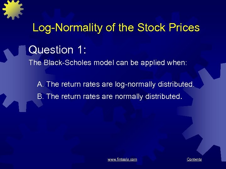 Log-Normality of the Stock Prices Question 1: The Black-Scholes model can be applied when:
