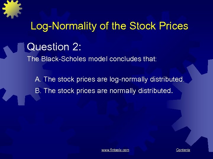 Log-Normality of the Stock Prices Question 2: The Black-Scholes model concludes that: A. The