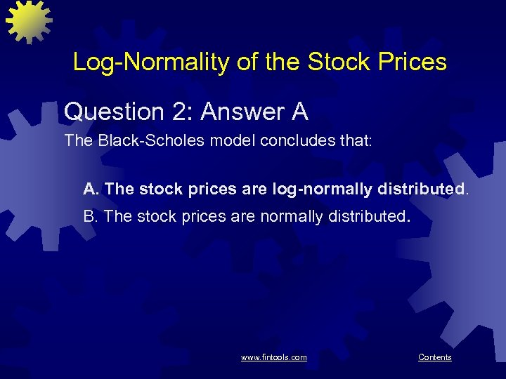 Log-Normality of the Stock Prices Question 2: Answer A The Black-Scholes model concludes that: