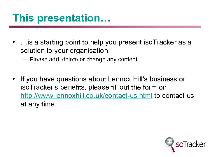 This presentation… • …is a starting point to help you present iso. Tracker as