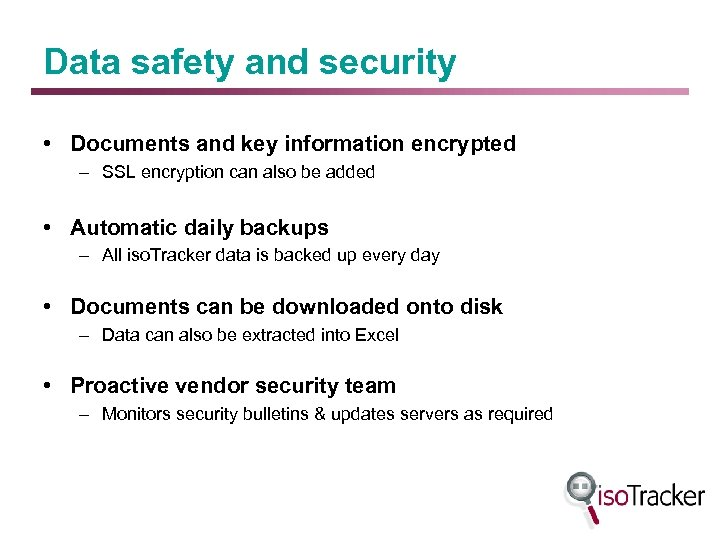 Data safety and security • Documents and key information encrypted – SSL encryption can