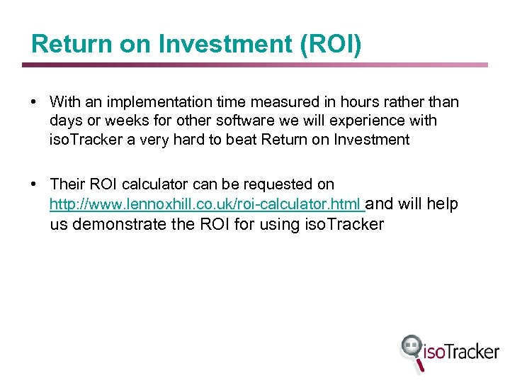 Return on Investment (ROI) • With an implementation time measured in hours rather than