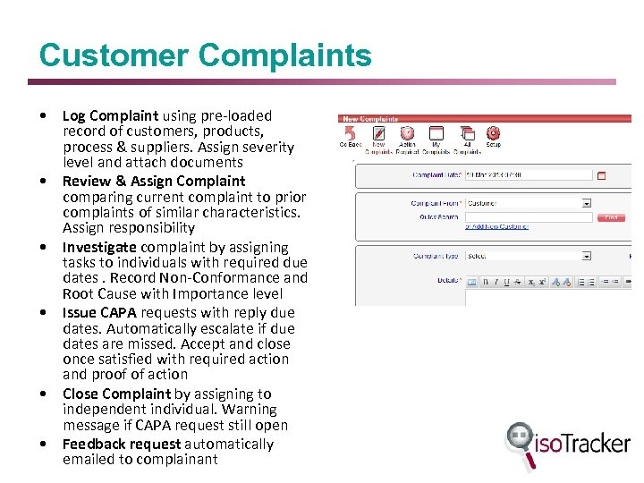 Customer Complaints • Log Complaint using pre-loaded record of customers, products, process & suppliers.