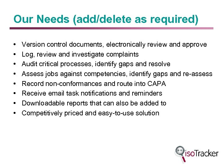 Our Needs (add/delete as required) • • Version control documents, electronically review and approve